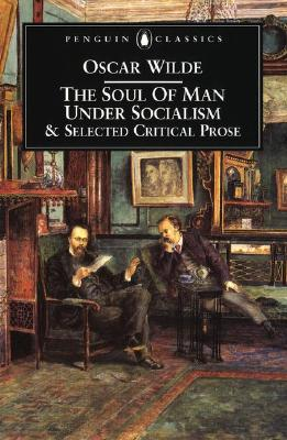 The Soul of Man Under Socialism and Selected Critical Prose By Wilde, Oscar/ Lowling, Linda (EDT)/ Dowling, Linda C.